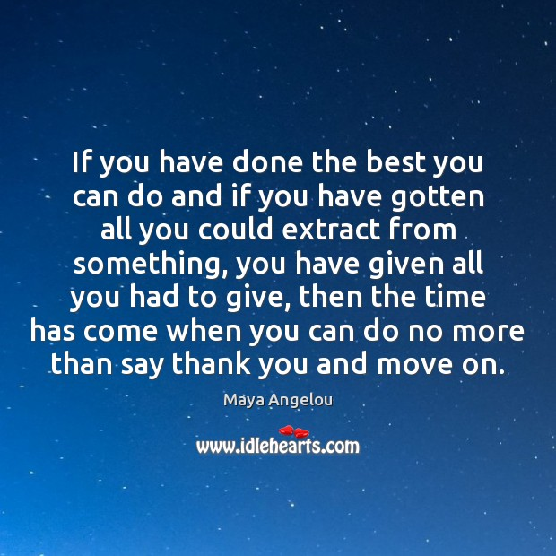 If you have done the best you can do and if you Maya Angelou Picture Quote