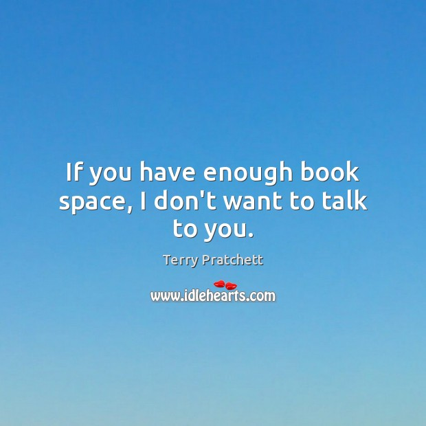 If you have enough book space, I don't want to talk to you. Image