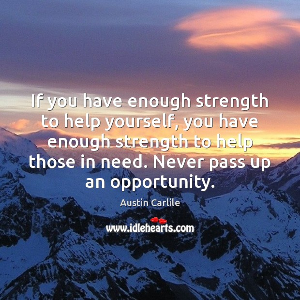 Image, If you have enough strength to help yourself, you have enough strength