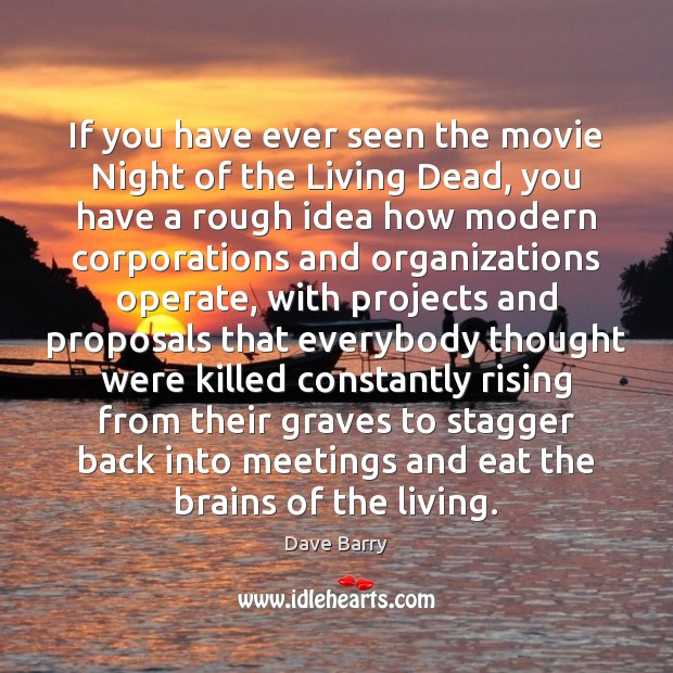 If you have ever seen the movie Night of the Living Dead, Dave Barry Picture Quote