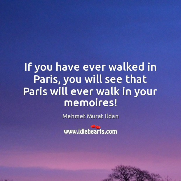 Image, If you have ever walked in Paris, you will see that Paris will ever walk in your memoires!