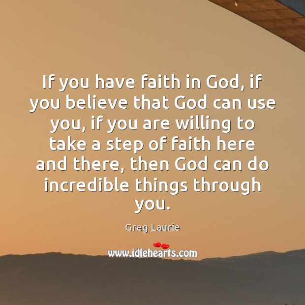 If you have faith in God, if you believe that God can Faith Quotes Image