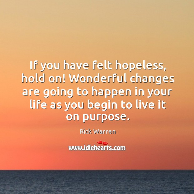 If you have felt hopeless, hold on! Wonderful changes are going to Image