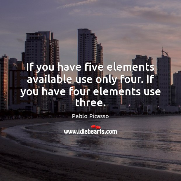 If you have five elements available use only four. If you have four elements use three. Image
