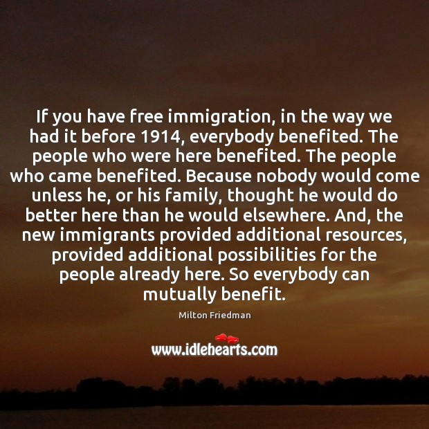 If you have free immigration, in the way we had it before 1914, Image