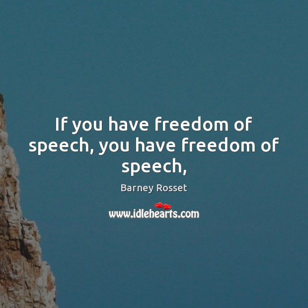 Image, If you have freedom of speech, you have freedom of speech,
