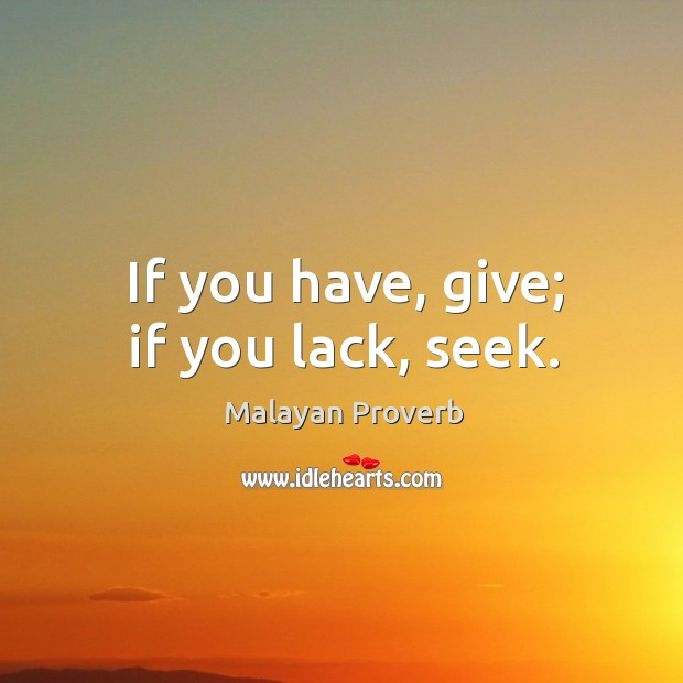Image, If you have, give; if you lack, seek.