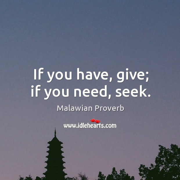 If you have, give; if you need, seek. Malawian Proverbs Image