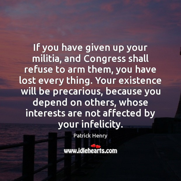 Image, If you have given up your militia, and Congress shall refuse to