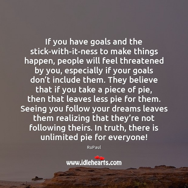 Image, If you have goals and the stick-with-it-ness to make things happen, people