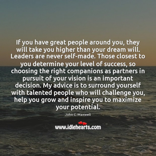 Image, If you have great people around you, they will take you higher