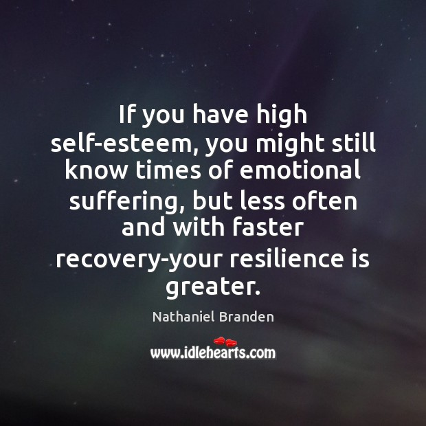 If you have high self-esteem, you might still know times of emotional Nathaniel Branden Picture Quote