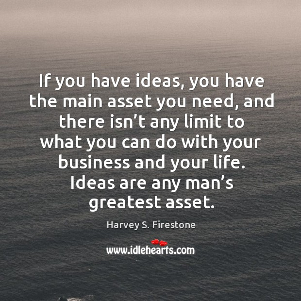 If you have ideas, you have the main asset you need, and there isn't any limit to Image