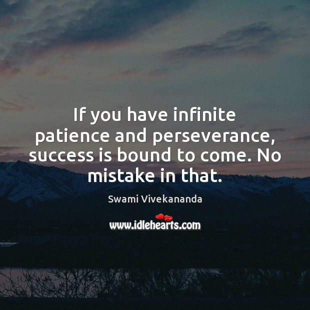 If you have infinite patience and perseverance, success is bound to come. Image