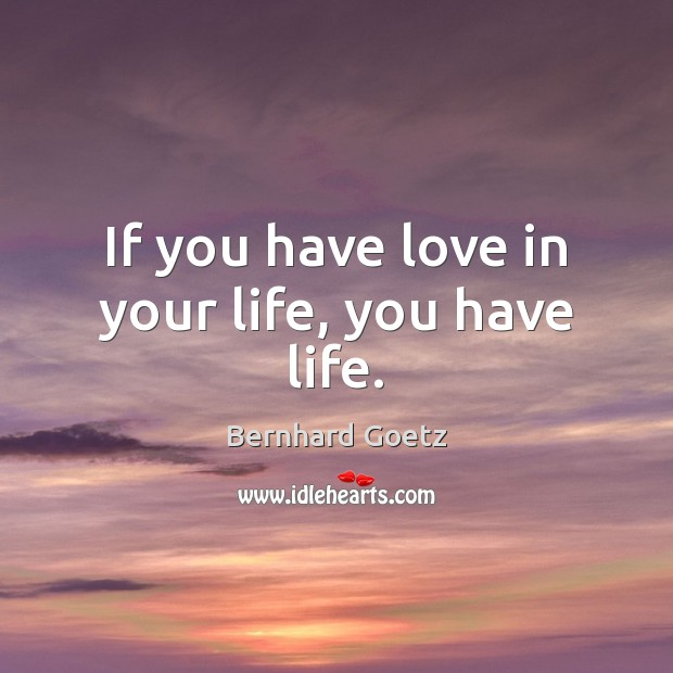 Image, If you have love in your life, you have life.