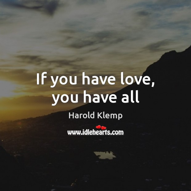 If you have love, you have all Image