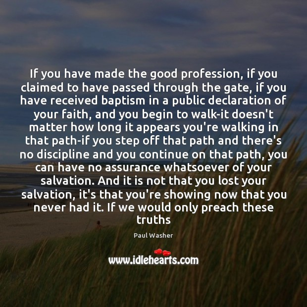 If you have made the good profession, if you claimed to have Paul Washer Picture Quote