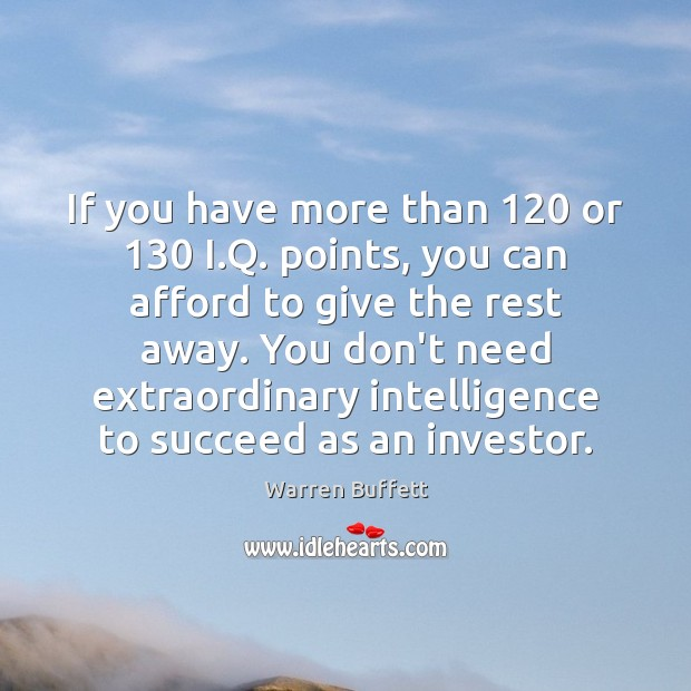 If you have more than 120 or 130 I.Q. points, you can afford Warren Buffett Picture Quote