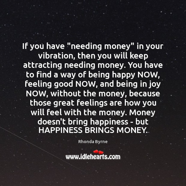 "If you have ""needing money"" in your vibration, then you will keep Rhonda Byrne Picture Quote"