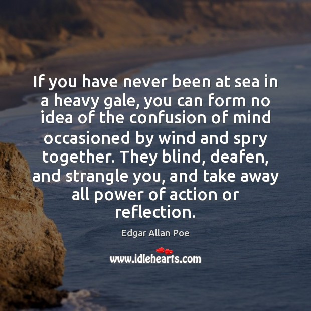 If you have never been at sea in a heavy gale, you Edgar Allan Poe Picture Quote