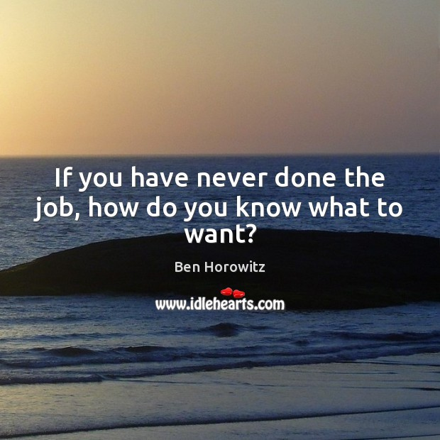 Image, If you have never done the job, how do you know what to want?