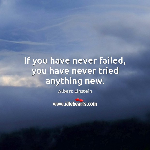 Image, If you have never failed, you have never tried anything new.