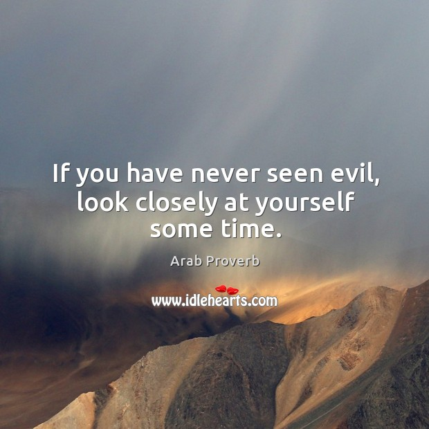 Image, If you have never seen evil, look closely at yourself some time.