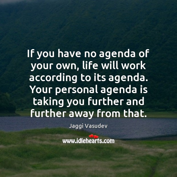 Jaggi Vasudev Picture Quote image saying: If you have no agenda of your own, life will work according