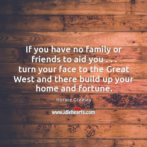 Image, If you have no family or friends to aid you . . . turn your