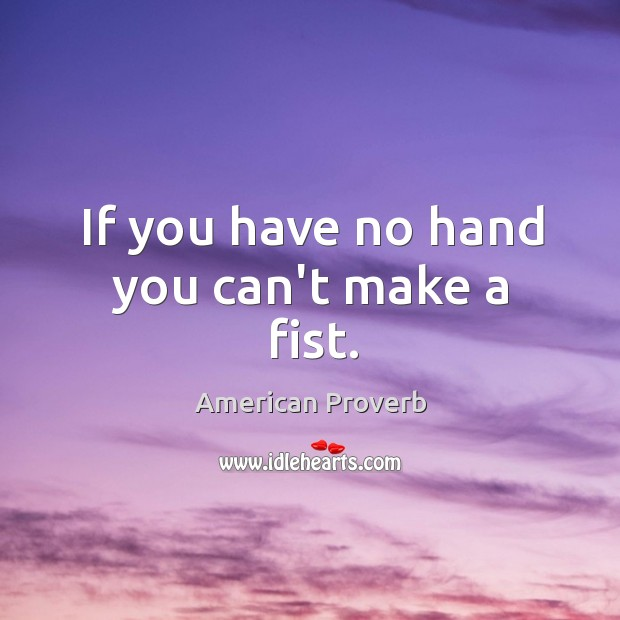 Image, If you have no hand you can't make a fist.