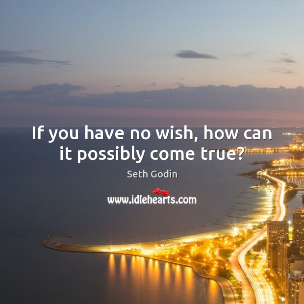 If you have no wish, how can it possibly come true? Image