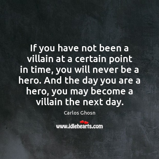 Image, If you have not been a villain at a certain point in