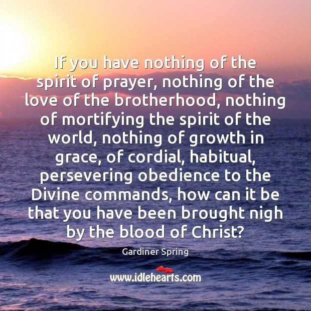 If you have nothing of the spirit of prayer, nothing of the Image