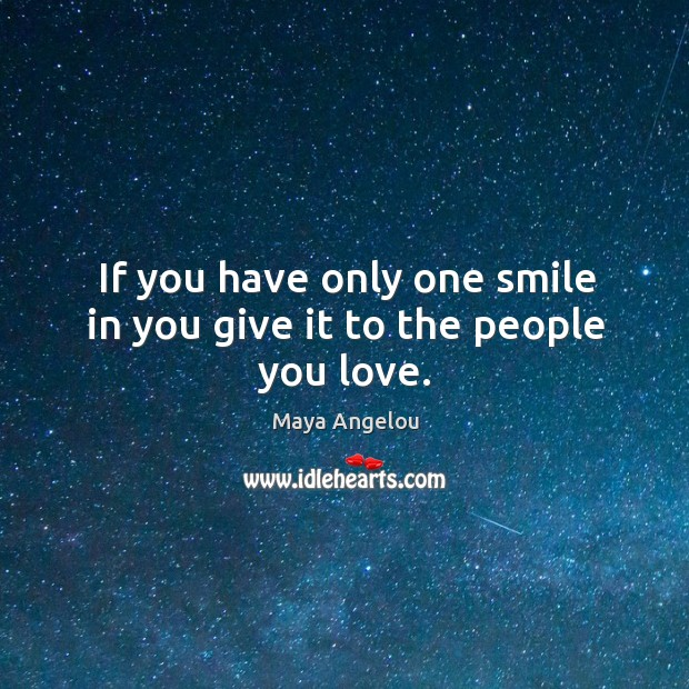 If you have only one smile in you give it to the people you love. Image
