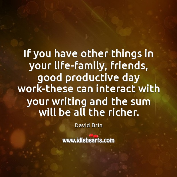 If you have other things in your life-family, friends, good productive day Image