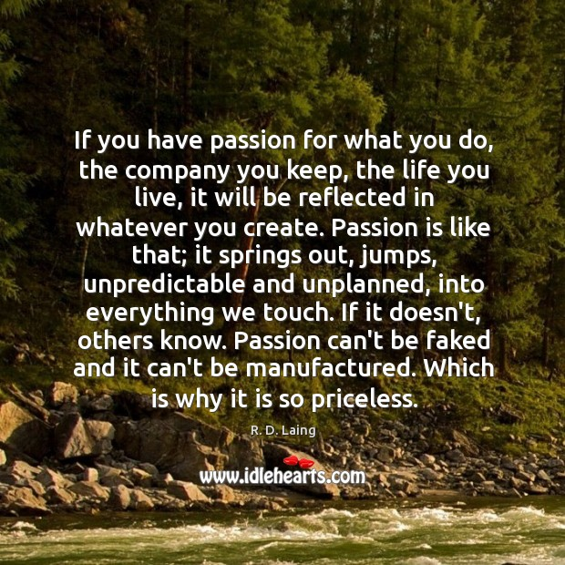If you have passion for what you do, the company you keep, Life You Live Quotes Image