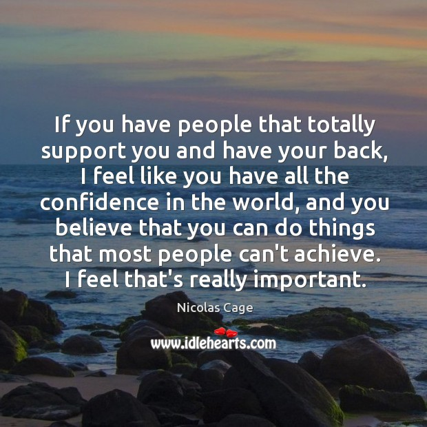 If you have people that totally support you and have your back, Image