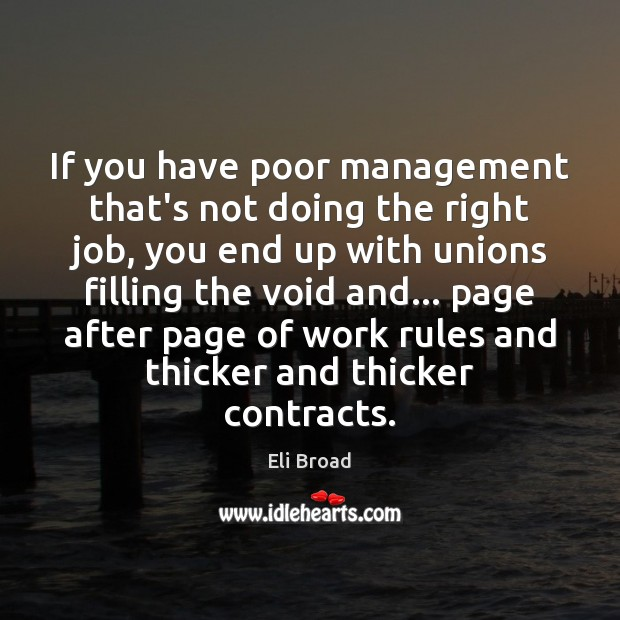 If you have poor management that's not doing the right job, you Eli Broad Picture Quote
