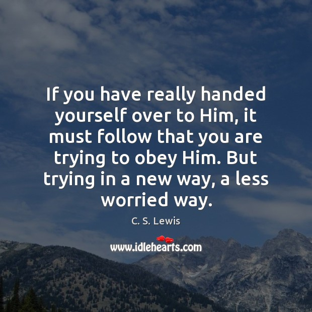 If you have really handed yourself over to Him, it must follow Image