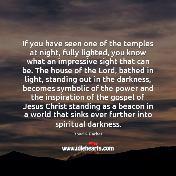 If you have seen one of the temples at night, fully lighted, Boyd K. Packer Picture Quote