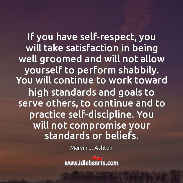 If you have self-respect, you will take satisfaction in being well groomed Image