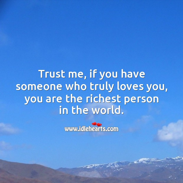 If you have someone who truly loves you, you are the richest person. Life and Love Quotes Image