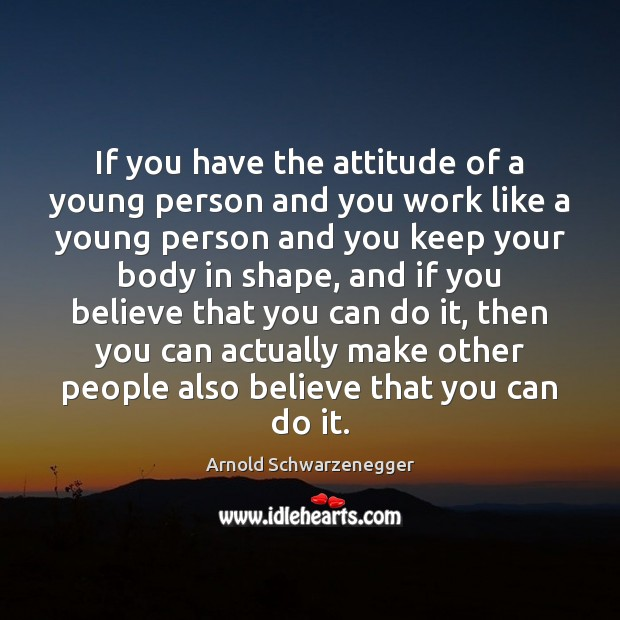 Image, If you have the attitude of a young person and you work