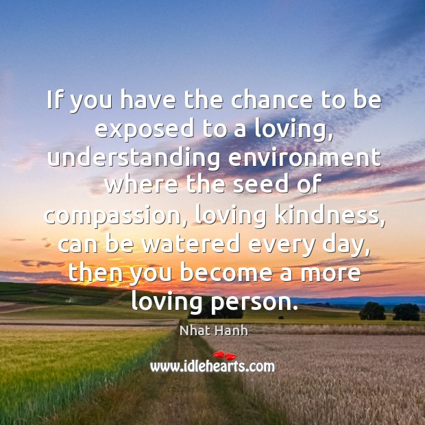 If you have the chance to be exposed to a loving, understanding Image