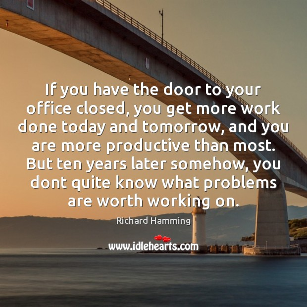 If you have the door to your office closed, you get more Image
