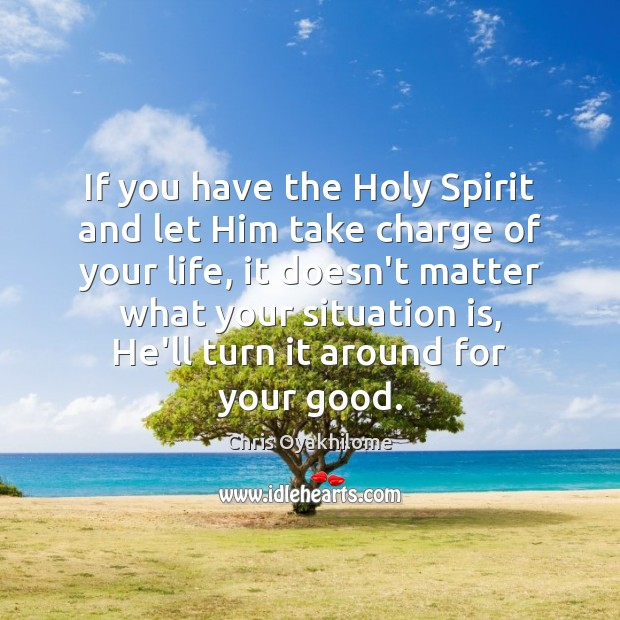 If you have the Holy Spirit and let Him take charge of Chris Oyakhilome Picture Quote
