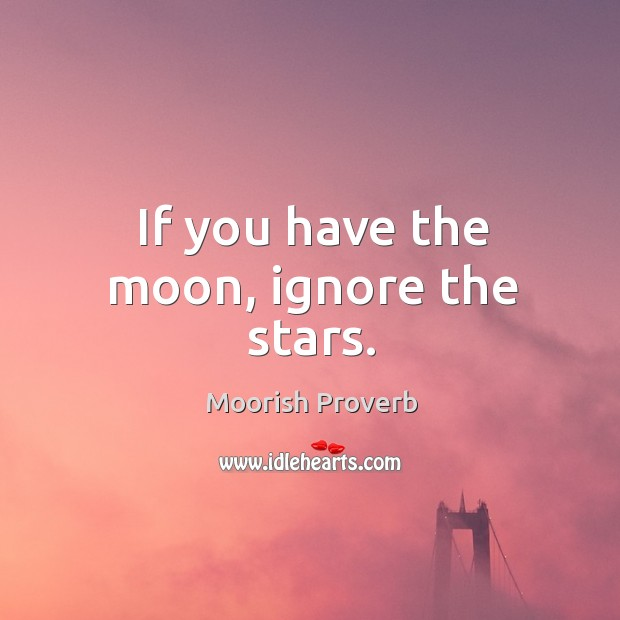 Image, If you have the moon, ignore the stars.