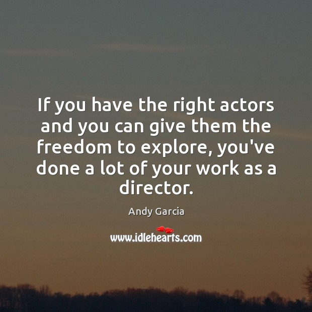 Image, If you have the right actors and you can give them the