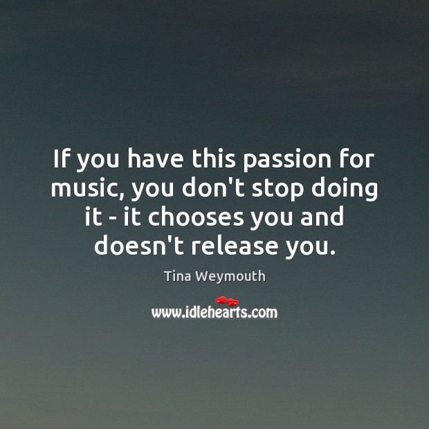 If you have this passion for music, you don't stop doing it Image