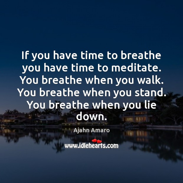 Image, If you have time to breathe you have time to meditate. You